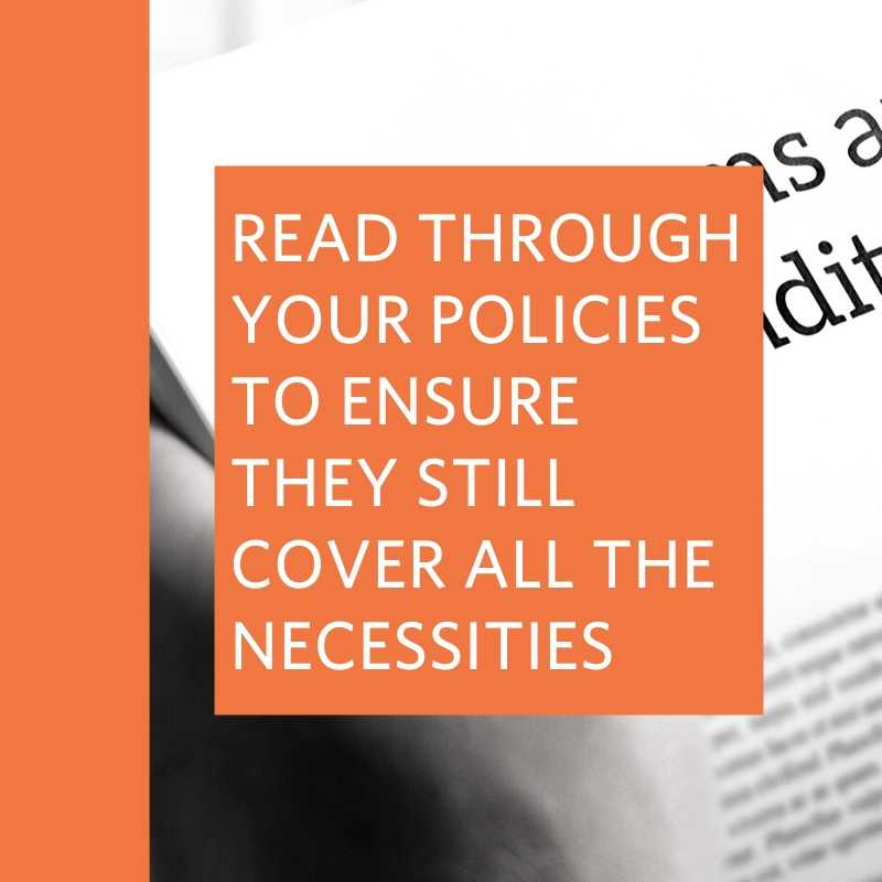 read through your policies to ensure they still cover all the necessities