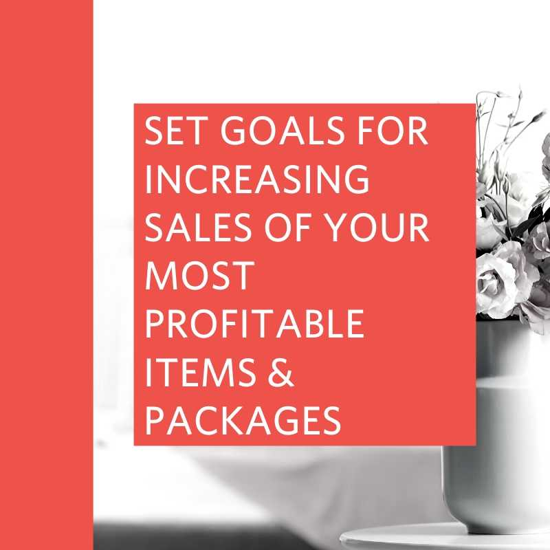 set goals for increasing sales of your most profitable items & packages