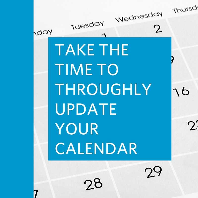 Take the time to throughly update your calendar